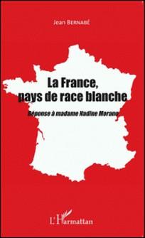 La France, pays de race blanche - Réponse à madame Nadine Morano-Jean Bernabé