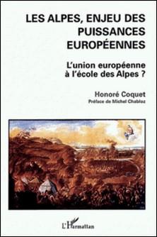 Les Alpes, enjeu des puissances européennes - L'Union européenne à l'école des Alpes ?-Honoré Coquet