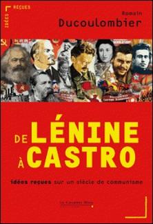 De Lénine à Castro - Idées reçues sur un siècle de communisme-Romain Ducoulombier
