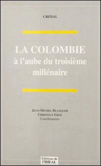 La Colombie à l'aube du troisième millénaire-Jean-Michel Blanquer