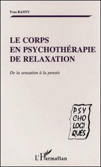Le corps en psychothérapie de relaxation. De la sensation à la pensée-Yves Ranty