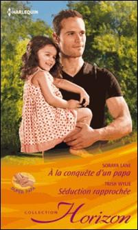 A la conquête d'un papa - Séduction rapprochée-Soraya Lane , Trish Wylie