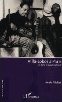 Villa-Lobos à Paris - Un écho musical du Brésil-Anaïs Fléchet