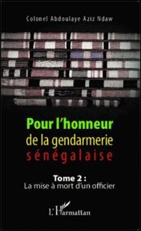Pour l'honneur de la gendarmerie sénégalaise - Tome 2, La mise à mort d'un officier-Abdoulaye Aziz Ndaw