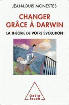 Changer grâce à Darwin - La théorie de votre évolution-Jean-Louis Monestès