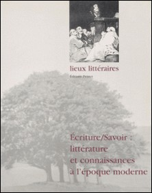 Ecrire/savoir : littérature et connaissances à l'époque moderne-Alain Vaillant , Roger Bellet , Jean-Pierre Bertrand , Guy Barthelemy