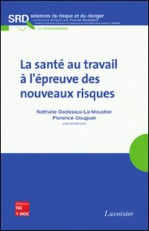 La santé au travail à l'épreuve des nouveaux risques-Nathalie Dedessus-Le-Moustier , Florence Douguet