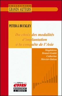 Peter J. Buckley - Du choix des modalités d'implantation à la conquête de l'Asie-Magdalena Brunel-Godek , Catherine Mercier-Suissa