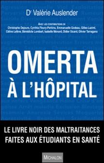 Omerta à l'hôpital - Le livre noir des maltraitances faites aux étudiants en santé-Valérie Auslender