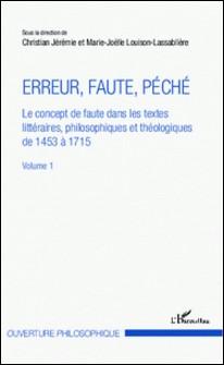 Erreur, faute, péché - Le concept de faute dans les textes littéraires, philosophiques et théologiques de 1453 à 1715, Volume 1-Marie-Joëlle Louison-Lassablière , Christian Jérémie