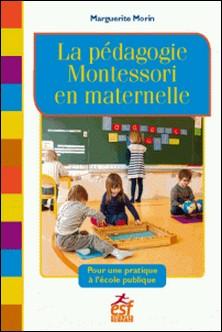 La pédagogie Montessori en maternelle - Pour une pratique à l'école publique-Marguerite Morin