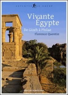 Vivante Égypte - De Gizeh à Philae-Florence Quentin
