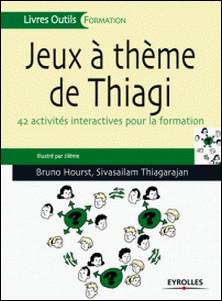 Jeux à thème de Thiagi - 42 activités interactives pour la formation-Bruno Hourst , Sivasailam Thiagarajan
