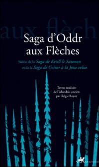 Saga d'Oddr aux Flèches - Suivie de la Saga de Ketill le Saumon et de la Saga de Grimr à la Joue velue-Anonyme