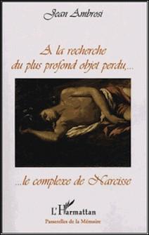 A la recherche du plus profond objet perdu,.. - Le complexe de Narcisse-Jean Ambrosi