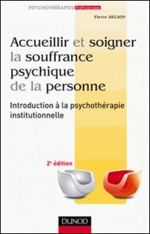 Accueillir et soigner la souffrance psychique de la personne - 2e éd - Introduction à la psychothérapie institutionnelle-auteur