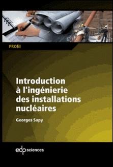 Introduction à l'ingénierie des installations nucléaires-Georges Sapy