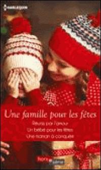 Une famille pour les fêtes - Réunis par l'amour - Un bébé pour les fêtes - Une maman à conquérir-Rebecca Winters , Amy Andrews , Linda Goodnight