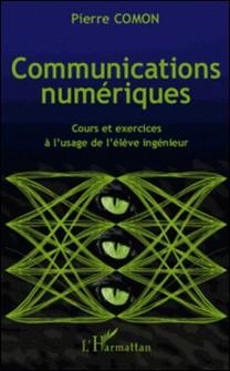 Communications numériques - Cours et exercices à l'usage de l'élève ingénieur-Pierre Comon