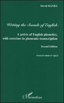 Writing the Sounds of English - A précis of English phonetics, with exercises in phonemic transcription-David Banks