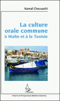 La culture orale commune à Malte et à la Tunisie - Contribution anthropo-linguistique au long débat sur la nature de la langue maltaise-Kamal Chaouachi