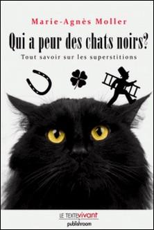 Qui a peur des chats noirs ? - La vérité sur les superstitions-Marie-Agnès Moller