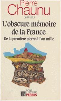 L'Obscure mémoire de la France - De la première pierre à l'an mille-Pierre Chaunu