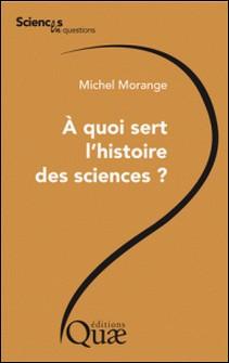 A quoi sert l'histoire des sciences ?-Michel Morange