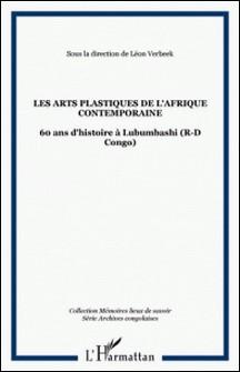 Les arts plastiques de l'Afrique contemporaine - 60 Ans d'Histoire à Lubumbashi (R-D Congo)-Léon Verbeek , Jean-Pierre Kalembwe Longwa , Sylvestre Cabala Kaleba