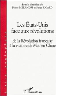 Les états-unis face aux révolution : dela révolution française à la victoire de mao en chine-Pierre Melandri