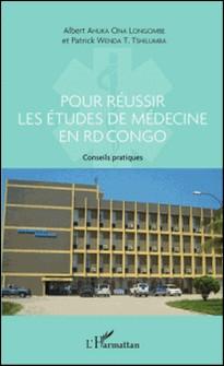 Pour réussir les études de médecine en RD Congo - Conseils pratiques à l'intention des candidats désireux d'entreprendre des études à la faculté de médecine-Albert Ahuka Ona Longombe , Patrick Wenda T Tshilumba