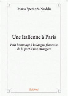 Une italienne à Paris - Petit hommage à la langue française de la part d'une étrangère-Maria Speranza Nieddu