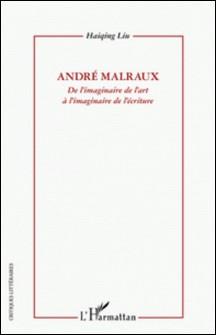 André Malraux - De l'imaginaire de l'art à l'imaginaire de l'écriture-Haiqing Liu