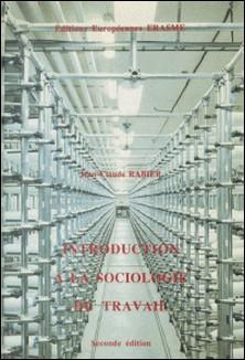Introduction à la sociologie du travail-Jean-Claude Rabier
