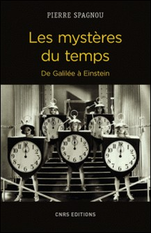 Les mystères du temps. De Galilée à Einstein-Pierre Spagnou