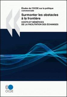 Surmonter les obstacles à la frontière - Coûts et bénéfices de la facilitaion des échanges-OCDE