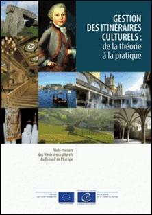 Gestion des itinéraires culturels : de la théorie à la pratique-Collectif
