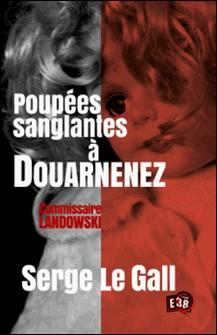 Poupées sanglantes à Douarnenez - Commissaire Landowski-Serge le Gall