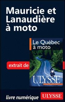 Le Québec à moto - Chap. Mauricie et Lanaudière à moto-Hélène Boyer , Odile Mongeau