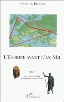 L'Europe avant l'an Mil. - Tome 1, De l'éveil de l'Europe à l'apogée de l'empire romain-Jacques Bloeme