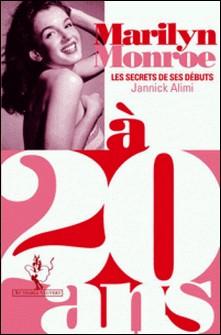 Marilyn Monroe à 20 ans - Les secrets de ses débuts-Jannick Alimi