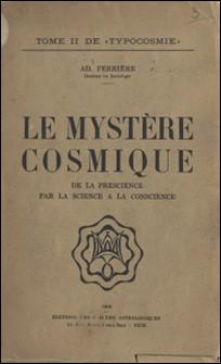Typocosmie (2) - Le mystère cosmique. De la prescience par la science à la conscience-Adolphe Ferrière