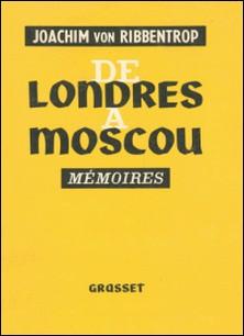 De Londres à Moscou, Mémoires-Joachim Von Ribbentrop