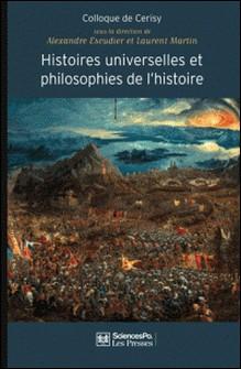 Histoires universelles et philosophies de l'histoire - De l'origine du monde à la fin des temps-Alexandre Escudier , Laurent Martin