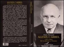Alexis Carrel - 1873-1944, de la mémoire à l'histoire-Alain Drouard