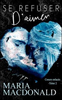 Se refuser d'aimer ( Coeurs enlacés tome 2)-Valérie Dubar , Sandrine Joubert , Maria MacDonald , B.A. Pinto , Jade Baiser
