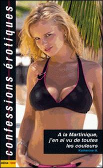A la Martinique j'en ai vu de toutes les couleurs-Katherine H.
