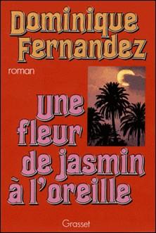 Une fleur de jasmin à l'oreille-Dominique Fernandez de l'Académie França
