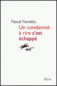 Un condamné à rire s'est échappé-Pascal Fioretto