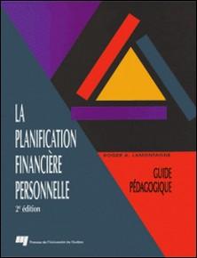 La planification financière personnelle, 2e édition-Roger A. Lamontagne